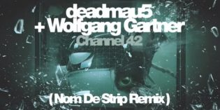 deadmau5 & Wolfgang Gartner – Channel 42 (Nom De Strip Remix)